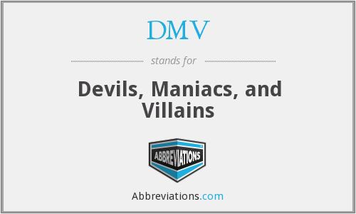 DMV - Devils, Maniacs, and Villains