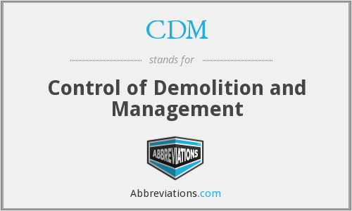 CDM - A Control Of Demolition And Management