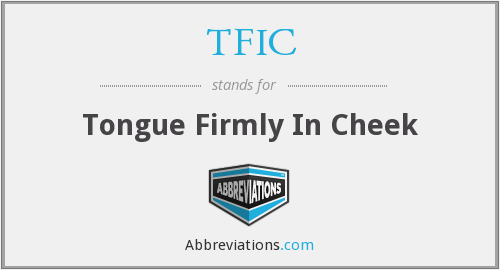 TFIC - Tongue Firmly in Cheek