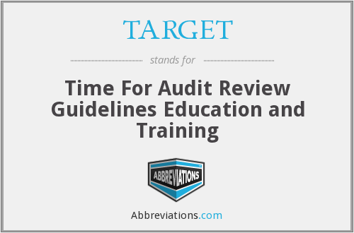 TARGET - Time For Audit Review Guidelines Education and Training