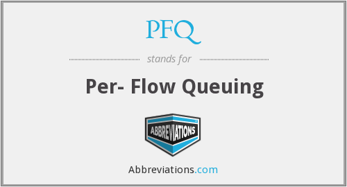PFQ - Per- Flow Queuing