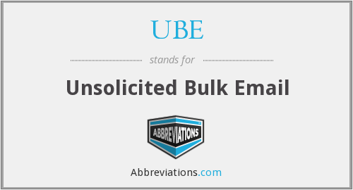 UBE - Unsolicited Bulk Email