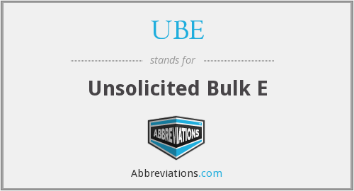 UBE - Unsolicited Bulk E