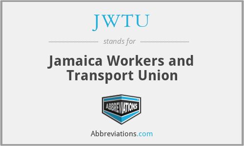 JWTU - Jamaica Workers and Transport Union