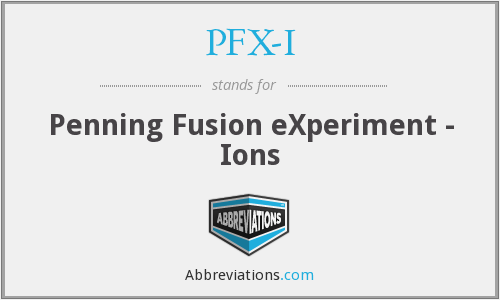 PFX-I - Penning Fusion eXperiment - Ions
