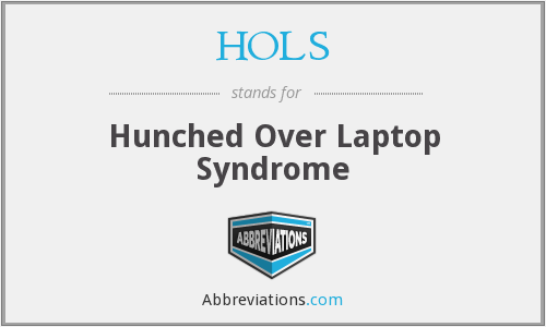 HOLS - Hunched Over Laptop Syndrome