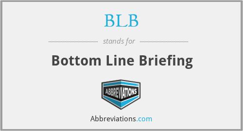 BLB - Bottom Line Briefing