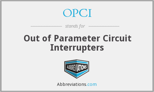 OPCI - Out of Parameter Circuit Interrupters