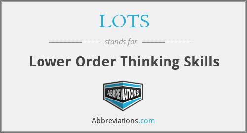 LOTS - Lower Order Thinking Skills
