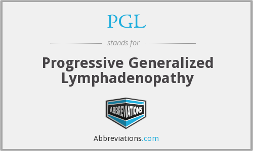 PGL - Progressive Generalized Lymphadenopathy