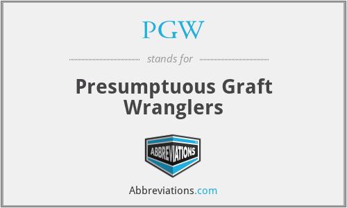 PGW - Presumptuous Graft Wranglers