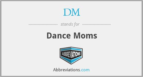 DM - Dance Moms