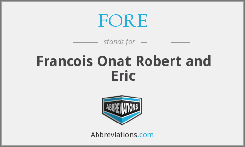 FORE - Francois Onat Robert and Eric