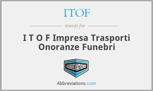 ITOF - I T O F Impresa Trasporti Onoranze Funebri
