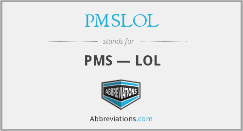 What does PMSLOL stand for?