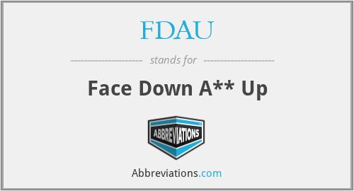 FDAU - Face Down A** Up