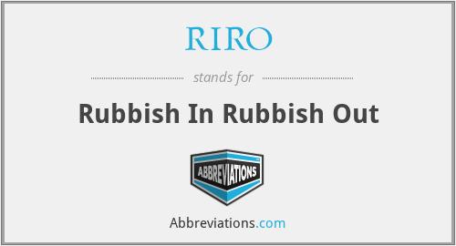 RIRO - Rubbish In Rubbish Out