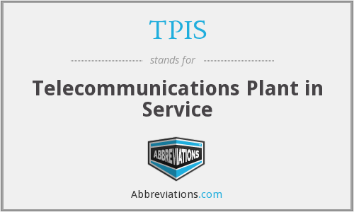 TPIS - Telecommunications Plant in Service