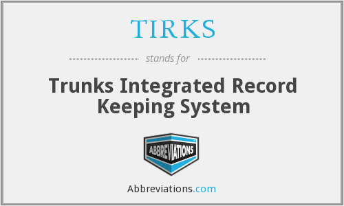TIRKS - Trunks Integrated Record Keeping System