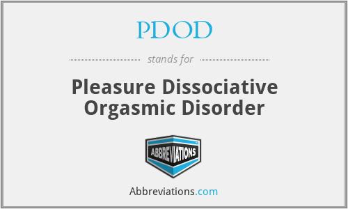 PDOD - Pleasure Dissociative Orgasmic Disorder