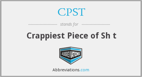 CPST - Crappiest Piece of Sh t