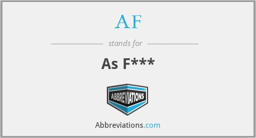 AF - As F***