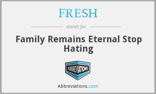 FRESH - Family Remains Eternal Stop Hating