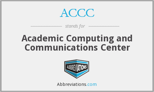 ACCC - Academic Computing and Communications Center