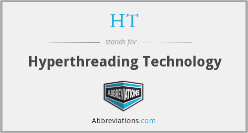 HT - Hyperthreading Technology