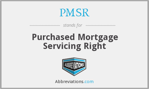 PMSR - Purchased Mortgage Servicing Right