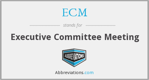 ECM - Executive Committee Meeting