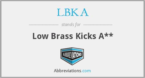 LBKA - Low Brass Kicks A**