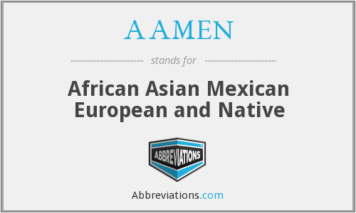 AAMEN - African Asian Mexican European and Native