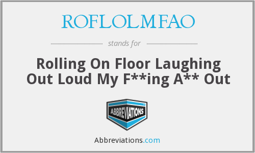 What does ROFLOLMFAO stand for?