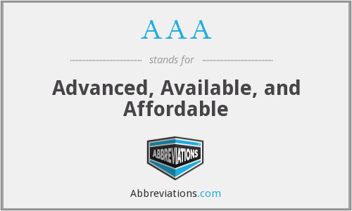 AAA - Advanced, Available, and Affordable