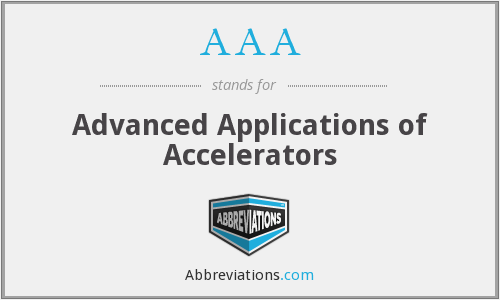 AAA - Advanced Applications of Accelerators