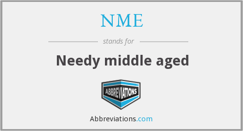 NME - Needy middle aged