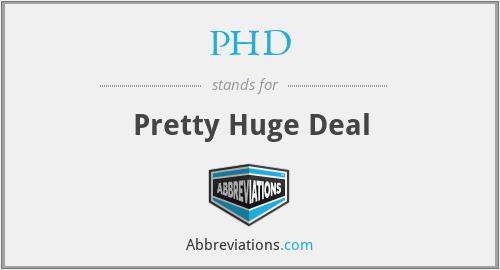 PHD - Pretty Huge Deal