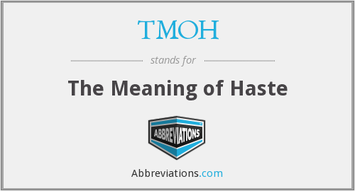 TMOH - The Meaning of Haste