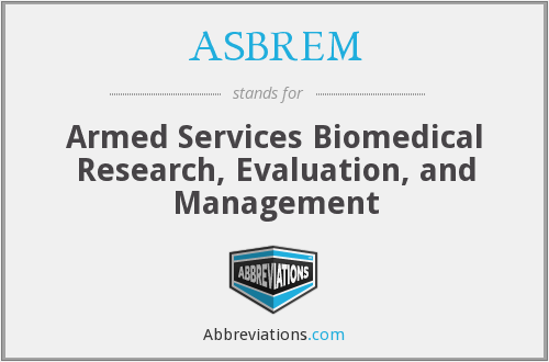 ASBREM - Armed Services Biomedical Research, Evaluation, and Management