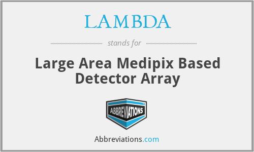 LAMBDA - Large Area Medipix Based Detector Array
