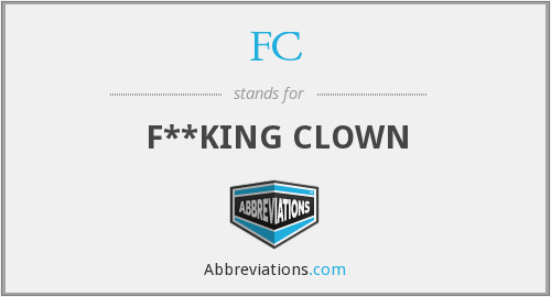 FC - F**KING CLOWN