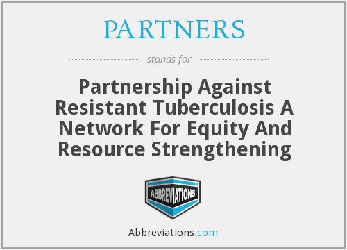 PARTNERS - Partnership Against Resistant Tuberculosis A Network For Equity And Resource Strengthening