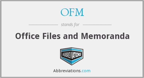 OFM - Office Files and Memoranda