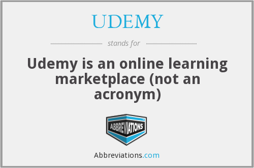 UDEMY - Udemy is an online learning marketplace (not an acronym)