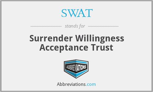 SWAT - Surrender Willingness Acceptance Trust