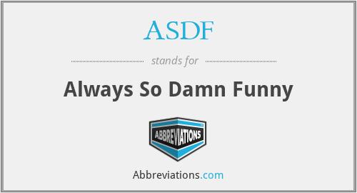 ASDF - Always So Damn Funny