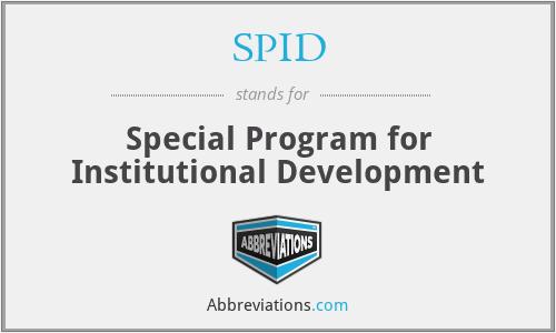 SPID - Special Program for Institutional Development