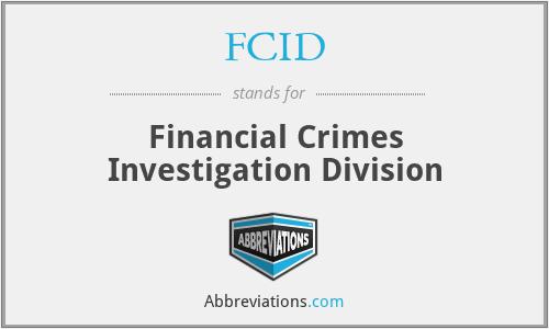 FCID - Financial Crimes Investigation Division