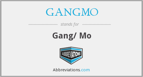 What does GANGMO stand for?